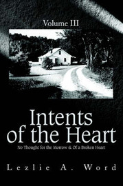 Intents of the Heart: Volume III by Lezlie A Word