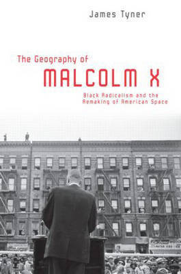 The Geography of Malcolm X by James A Tyner