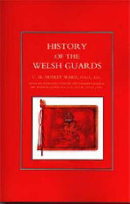 History of the Welsh Guards by C.H.Dudley Ward