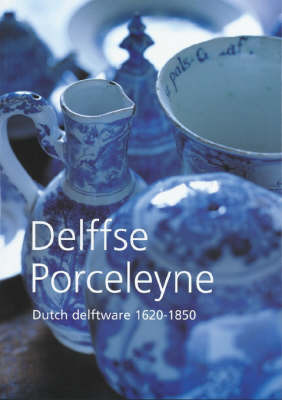 Dutch Delftware 1620-1850 by Jan Daniel van Dam