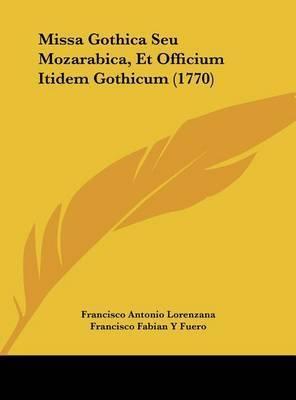 Missa Gothica Seu Mozarabica, Et Officium Itidem Gothicum (1770) by Francisco Antonio Lorenzana