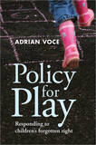 Policy for Play: Responding to Children's Forgotten Right by Adrian Voce