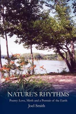 Nature S Rhythms: Poetry: Love, Mirth and a Portrait of the Earth by Joel Smith image