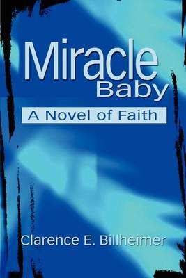Miracle Baby: A Novel of Faith by Clarence E. Billheimer image