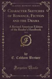 Character Sketches of Romance, Fiction and the Drama, Vol. 3 by E.Cobham Brewer