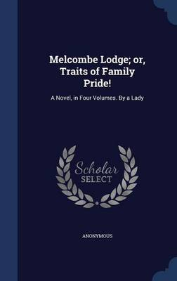 Melcombe Lodge; Or, Traits of Family Pride! by * Anonymous