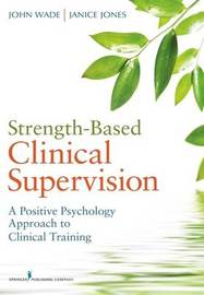 Strength-Based Clinical Supervision by John Wade