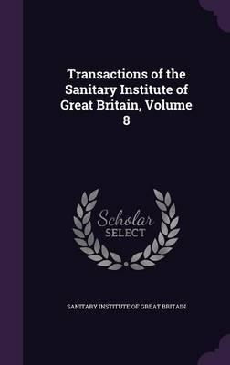 Transactions of the Sanitary Institute of Great Britain, Volume 8 image