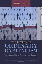 The Return of Ordinary Capitalism by Sanford F Schram