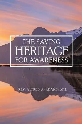 The Saving Heritage for Awareness by Rev Alfred a Adams