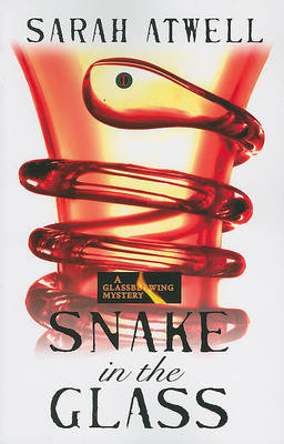 Snake in the Glass by Sarah Atwell