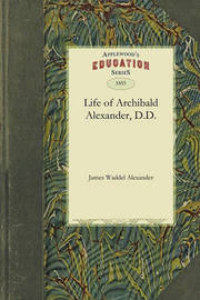Life of Archibald Alexander, D.D. by Waddel Alexander James Waddel Alexander