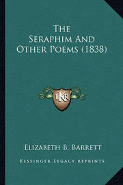 The Seraphim and Other Poems (1838) by Elizabeth B Barrett