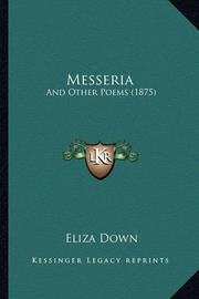 Messeria: And Other Poems (1875) by Eliza Down