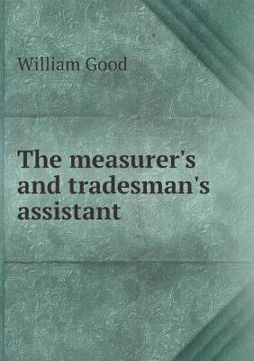 The Measurer's and Tradesman's Assistant by William Good image