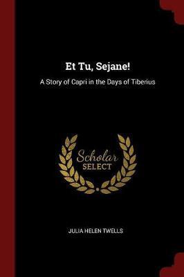 Et Tu, Sejane! by Julia Helen Twells image