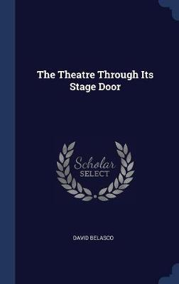 The Theatre Through Its Stage Door by David Belasco image