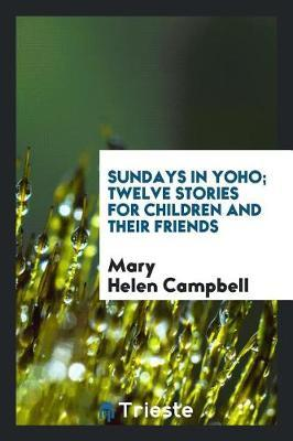 Sundays in Yoho; Twelve Stories for Children and Their Friends by Mary Helen Campbell image