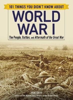 101 Things You Didn't Know about World War I by Erik Sass