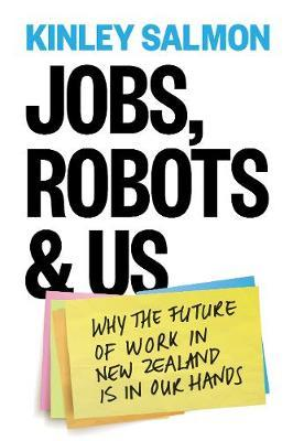 Jobs, Robots & Us by Kinley Salmon