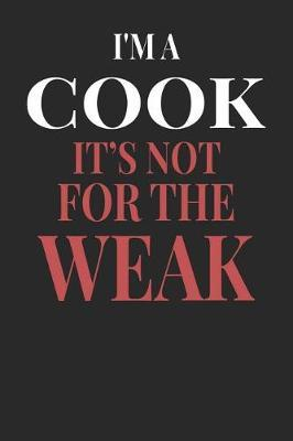 I'm A Cook It's Not For The Weak by Maximus Designs