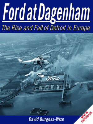 Ford at Dagenham: The Rise and Fall of Detroit in Europe by David Burgess Wise image
