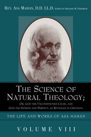 The Science of Natural Theology; Or God the Unconditioned Cause, and God the Infinite and Perfect as Revealed in Creation. by Asa Mahan