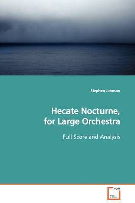 Hecate Nocturne, for Large Orchestra by Stephen Johnson