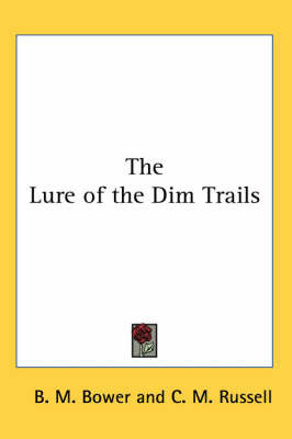 The Lure of the Dim Trails by B.M. Bower