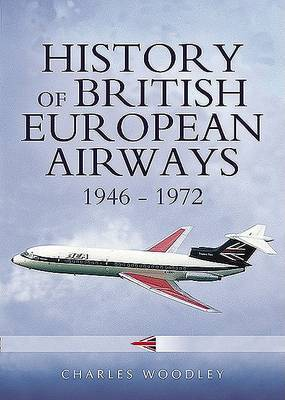 The History of British European Airways 1946-1972 by Charles Woodley