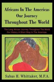 Africans in the Americas Our Journey Throughout the World: The Long African Journey Throughout the World Our History a Short Stop in the Americas. by Sabas H Whittaker M F a image