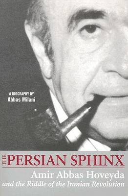 Persian Sphinx: A Biography of Amir Abbas Hoveyda by Abbas Milani image