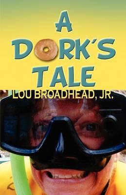 A Dork's Tale by Jr. Lou Broadhead image