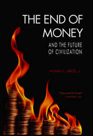 The End of Money and the Future of Civilization by Thomas H. Greco image
