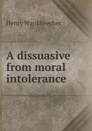 A Dissuasive from Moral Intolerance by Henry Ward Beecher
