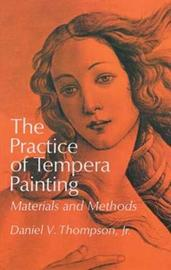 The Practice of Tempera Painting by Daniel V. Thompson