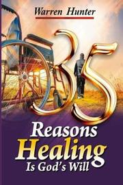 35 Reasons Healing Is God's Will by Warren Hunter image