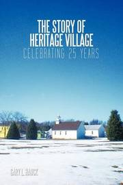 The Story of Heritage Village: Celebrating 25 Years by Gary L. Hauck