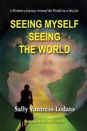 Seeing Myself Seeing the World by Sally L Vantress-Lodato