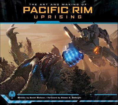 The Art and Making of Pacific Rim Uprising by Daniel Wallace