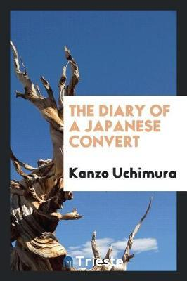 The Diary of a Japanese Convert by Kanzo Uchimura