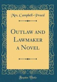 Outlaw and Lawmaker a Novel (Classic Reprint) by Mrs Campbell Praed image
