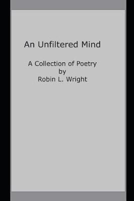A Mind Unfiltered by Robin Lynn Wright