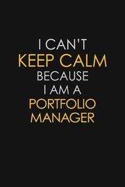 I Can't Keep Calm Because I Am A Portfolio Manager by Blue Stone Publishers image