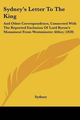 Sydney's Letter To The King: And Other Correspondence, Connected With The Reported Exclusion Of Lord Byron's Monument From Westminster Abbey (1828) by . Sydney image
