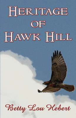 Heritage of Hawk Hill by Betty Lou Hebert