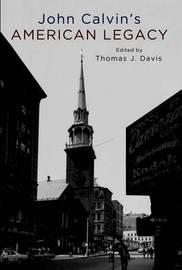 John Calvin's American Legacy by Thomas Davis image