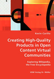 Creating High-Quality Products in Open Content Virtual Communities - Exploring Wikipedia, the Free Encyclopedia by Kevin Carillo image