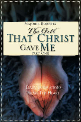 The Gift That Christ Gave Me by Majorie Roberts image