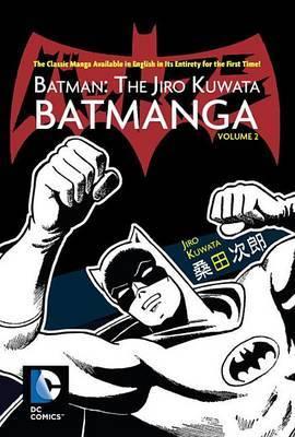 Batman The Jiro Kuwata Batmanga Vol. 2 by Jiro Kuwata